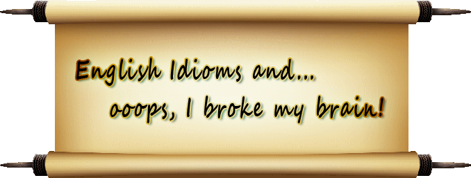 Idioms I wish would disappear… Plus some words I actually like